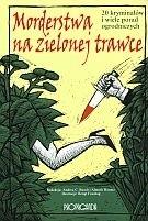 Okładka książki Morderstwa na zielonej trawce. 20 kryminałów i wiele porad ogrodniczych