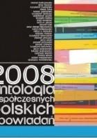 2008. Antologia współczesnych polskich opowiadań