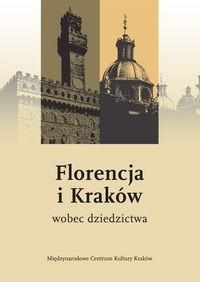 Okładka książki Florencja i Kraków wobec dziedzictwa