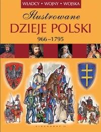 Okładka książki Ilustrowane Dzieje Polski 966-1975. Władcy.Wojny Wojska.