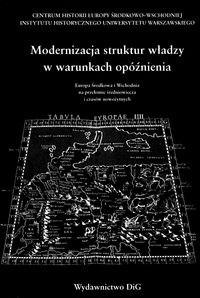 Okładka książki Modernizacja struktur władzy w warunkach opóźnienia. ... .