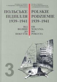 Okładka książki Polskie podziemie Tom 3 1939-1941 Od Wołynia do Pokucia