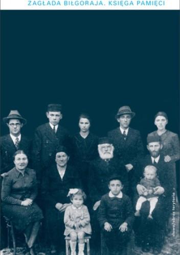Okładka książki Zagłada Biłgoraja. Księga pamięci