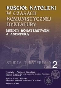 Okładka książki Kościół katolicki w czasach komunistycznej dyktatury. Między bohaterstwem a agenturą t.II