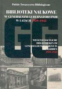 Okładka książki BIBLIOTEKI NAUKOWE W GENERALNYM GUBERNATORSTWIE W LATACH 1939-1945...