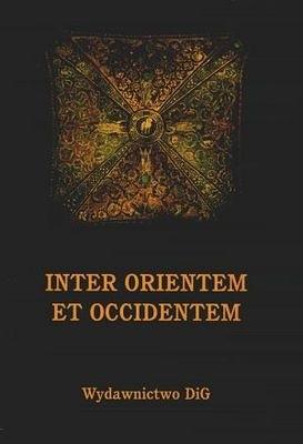 Okładka książki Inter Orientem et Occidentem. Studia z dziejów Europy Środko