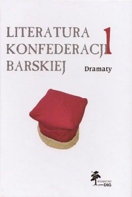 Okładka książki Literatura Konfederacji Barskiej. Tom 1: Dramaty
