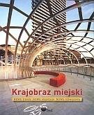Okładka książki Krajobraz miejski. Nowe trendy, nowe inspiracje, nowe rozwiązania