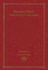 Okładka książki Kazimierz Wielki - budowniczy i reformator