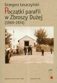 Okładka książki Początki parafii w zbroszy Dużej (1969-1974)