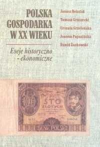 Okładka książki Polska gospodarka w XX wieku. Eseje historyczno-ekonomiczne