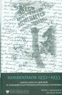 Okładka książki Hołodomor 1932-1933 Wielki głód na Ukrainie w dokumentach polskiej dyplomacji i wywiadu