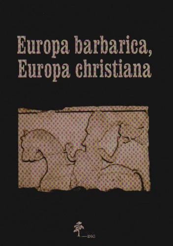 Okładka książki Europa barbarica, Europa christiana. Studia mediaevalia Carolo Modzelewski dedicata