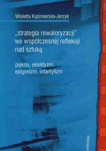 Okładka książki Strategia rewaloryzacji we współcz.refleksji nad sztuką