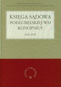 Okładka książki Księga sądowa podlubelskiej wsi Konopnicy 1521-1555