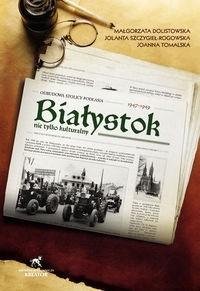 Okładka książki Białystok nie tylko kulturalny 1947-1949