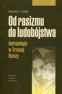 Okładka książki Od rasizmu do ludobójstwa. Antropologia w Trzeciej Rzeszy