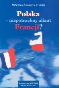 Okładka książki Polska niepotrzebny aliant Francji