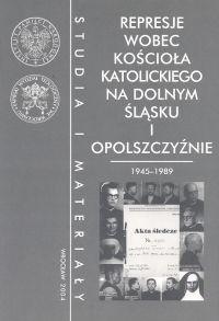Okładka książki Represje wobec Kościoła katolickiego na Dolnym Śląsku i Opol