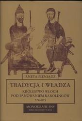 Okładka książki Tradycja i władza. Królestwo Włoch pod panowaniem Karolingów 774-875