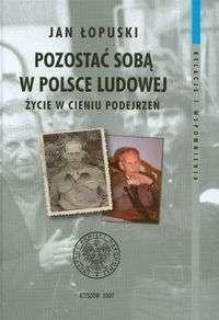 Okładka książki Pozostać sobą w Polsce Ludowej Życie w cieniu podejrzeń t. II