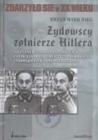Żydowscy Żołnierze Hitlera. Nieznana historia nazistowskich ustaw rasowych i mężczyzn pochodzenia żydowskiego w armii niemieckiej