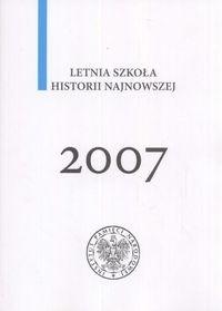 Okładka książki Letnia szkoła historii najnowszej 2007