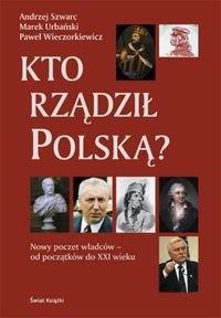 Okładka książki Kto rzadził Polską? Nowy poczet władców - od początków do XXI wieku