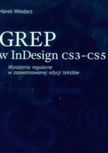Okładka książki GREP w InDesign CS3-CS5. Wyrażenia regularne w zaawansowanej edycji tekstów