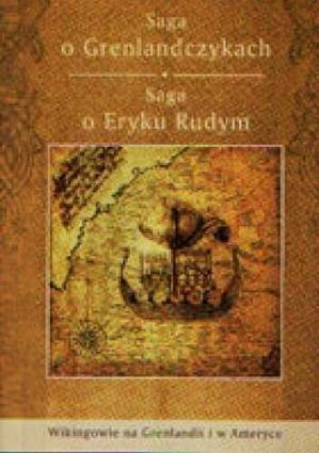 Okładka książki Saga o Grenlandczykach. Saga o Eryku Rudym. Wikingowie na Grenlandii i w Ameryce