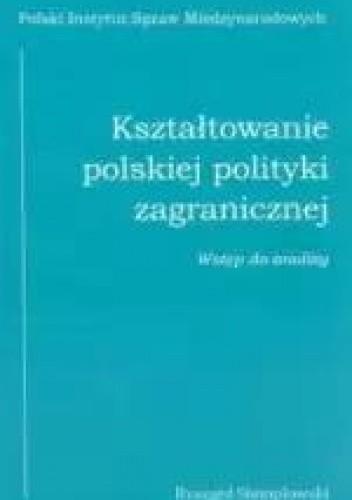 Okładka książki Kształtowanie polskiej polityki zagranicznej. Wstęp do analizy