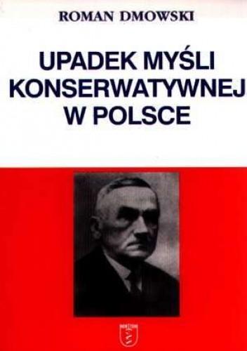 Okładka książki Upadek myśli konserwatywnej w Polsce
