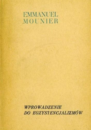 Okładka książki Wprowadzenie do Egzystencjalizmów oraz wybór innych prac