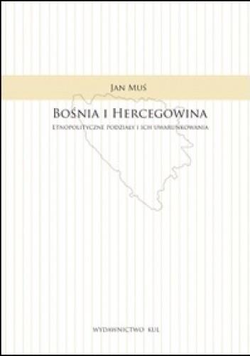Okładka książki Bośnia i Hercegowina. Etnopolityczne podziały i ich uwarunkowania