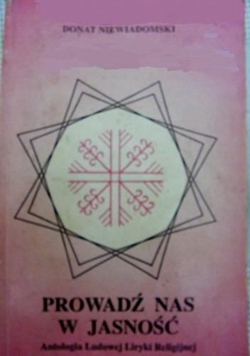 Okładka książki Prowadź nas w jasność: antologia ludowej liryki religijnej