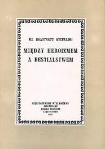 Okładka książki Między heroizmem a bestialstwem