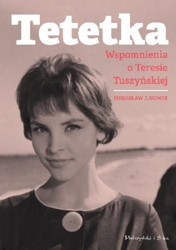 Okładka książki Tetetka. Wspomnienia o Teresie Tuszyńskiej