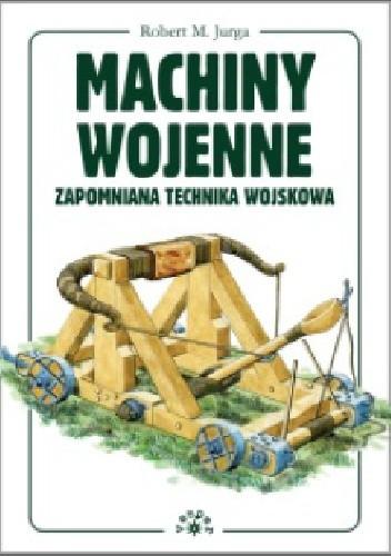 Okładka książki Machiny Wojenne - Zapomniana technika wojskowa