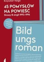 45 pomysłów na powieść. Strony B singli 1992-1996/Bildungsroman
