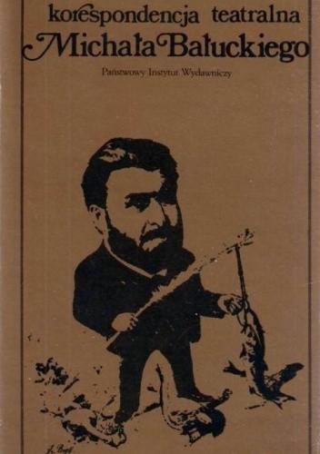 Okładka książki Korespondencja teatralna Michała Bałuckiego
