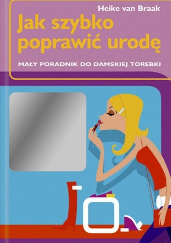 Okładka książki Jak szybko poprawić urodę - mały poradnik do damskiej torebki