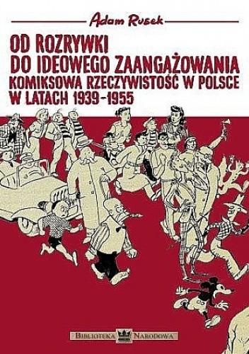 Okładka książki Od rozrywki do ideowego zaangażowania. Komiksowa rzeczywistość w Polsce w latach 1939 - 1955.