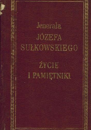 Okładka książki Jenerała Józefa Sułkowskiego życie i pamiętniki historyczne, polityczne i wojskowe o rewolucyi polskiéj, w latach 1792-1793, kampaniach włoskich w 1796-1797, wyprawie tyrolskiéj i kampaniach egipskich