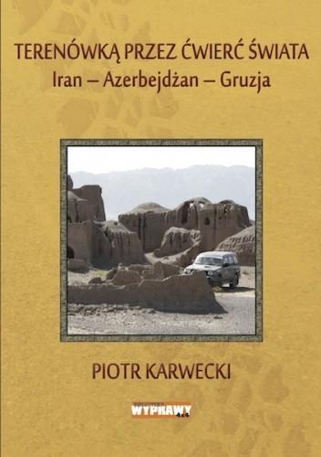 Okładka książki Terenówką przez ćwierć świata. Iran-Azerbejdżan-Gruzja