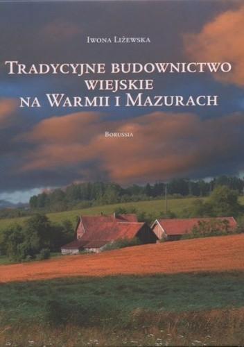 Okładka książki Tradycyjne budownictwo wiejskie na Warmii i Mazurach