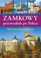 Zamkowy przewodnik po Polsce. 380 najważniejszych zamków