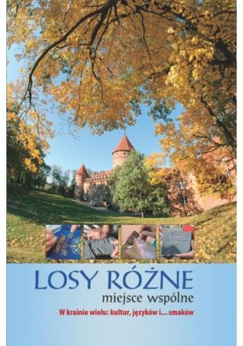 Okładka książki Losy różne miejsce wspólne. W krainie wielu: kultur, języków i... smaków
