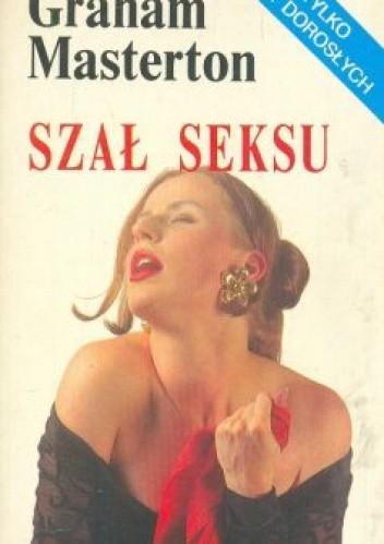Okładka książki Szał seksu, czyli jak zadowalać partnera w łóżku