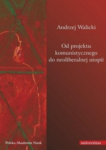 Okładka książki Od projektu komunistycznego do neoliberalnej utopii