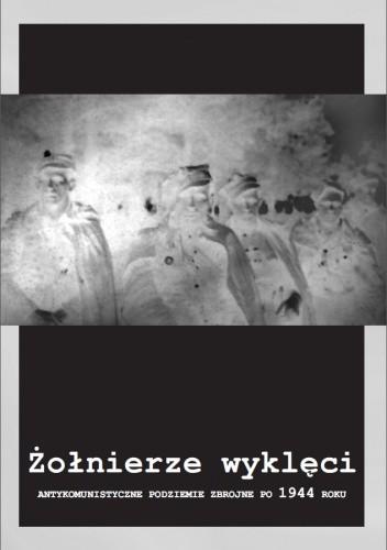 Okładka książki Żołnierze wyklęci. Antykomunistyczne podziemie zbrojne po 1944 roku